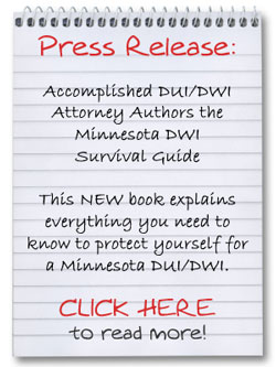 Press Release: Accomplished DUI/DWI Attorney Authors the Minnesota DWI Survival Guide - New Book explains everything you need to know to protect yourself for a Minnesota DUI/DWI - Click here to read more!